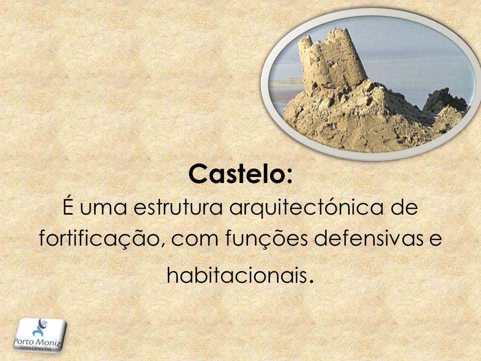 Castelo: É uma estrutura arquitectónica de