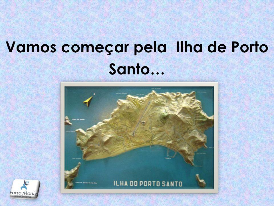 Vamos começar pela Ilha de Porto Santo…