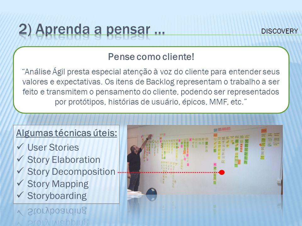 2) Aprenda a pensar ... Pense como cliente! Algumas técnicas úteis: