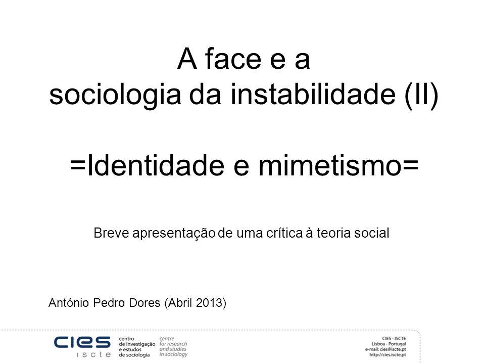 A face e a sociologia da instabilidade (II) =Identidade e mimetismo=