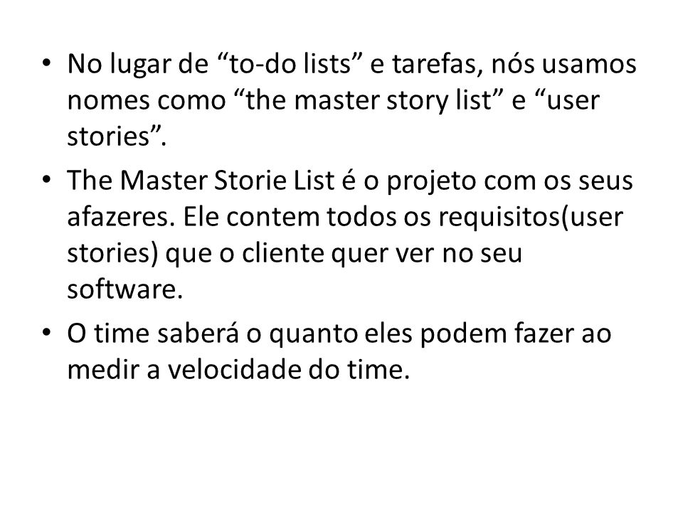 No lugar de to-do lists e tarefas, nós usamos nomes como the master story list e user stories .