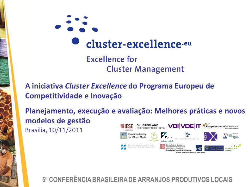 A iniciativa Cluster Excellence do Programa Europeu de Competitividade e Inovação Planejamento, execução e avaliação: Melhores práticas e novos modelos de gestão Brasilia, 10/11/2011