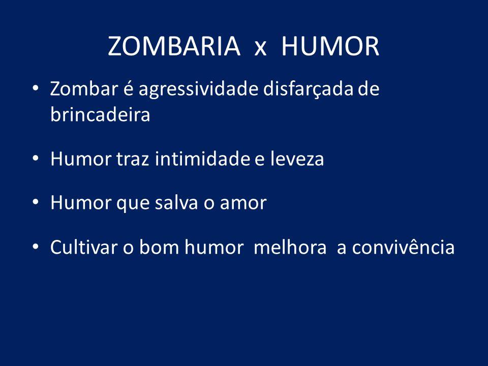 ZOMBARIA x HUMOR Zombar é agressividade disfarçada de brincadeira
