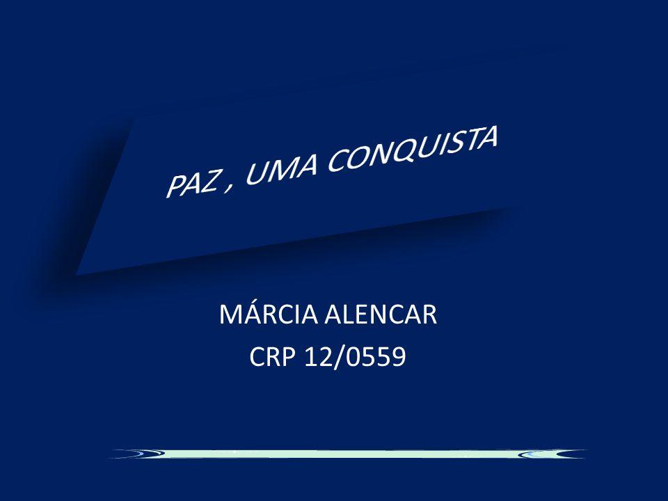 PAZ , UMA CONQUISTA MÁRCIA ALENCAR CRP 12/0559