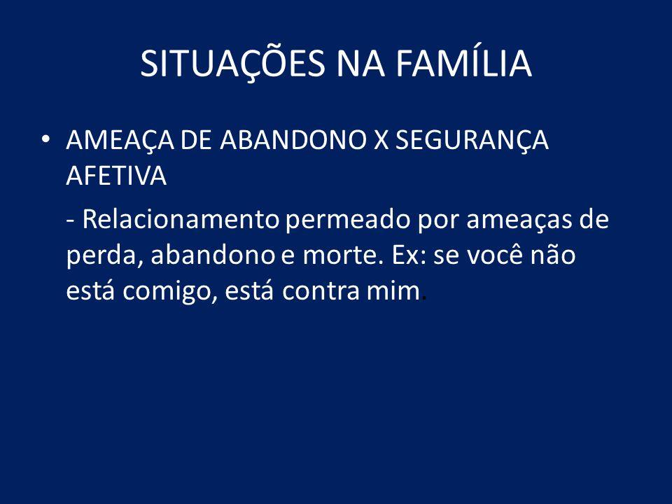 SITUAÇÕES NA FAMÍLIA AMEAÇA DE ABANDONO X SEGURANÇA AFETIVA