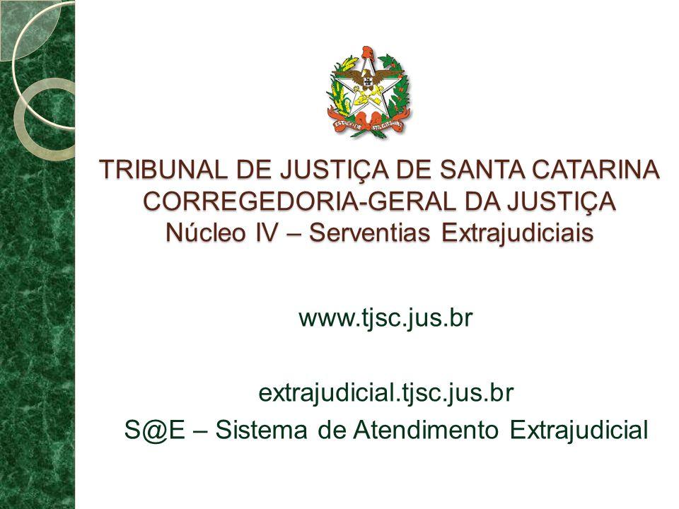 TRIBUNAL DE JUSTIÇA DE SANTA CATARINA CORREGEDORIA-GERAL DA JUSTIÇA Núcleo IV – Serventias Extrajudiciais