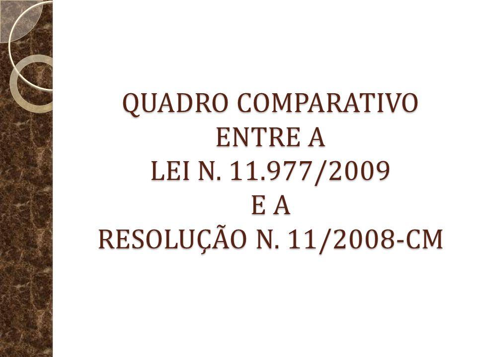 QUADRO COMPARATIVO ENTRE A LEI N. 11. 977/2009 E A RESOLUÇÃO N