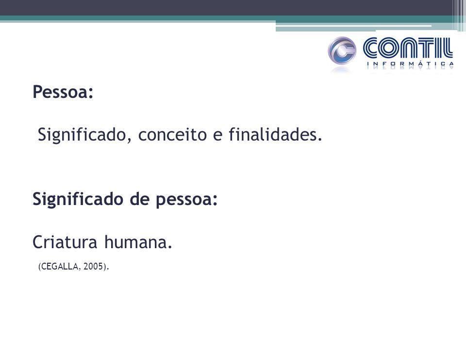 Pessoa: Significado, conceito e finalidades. Significado de pessoa: Criatura humana.