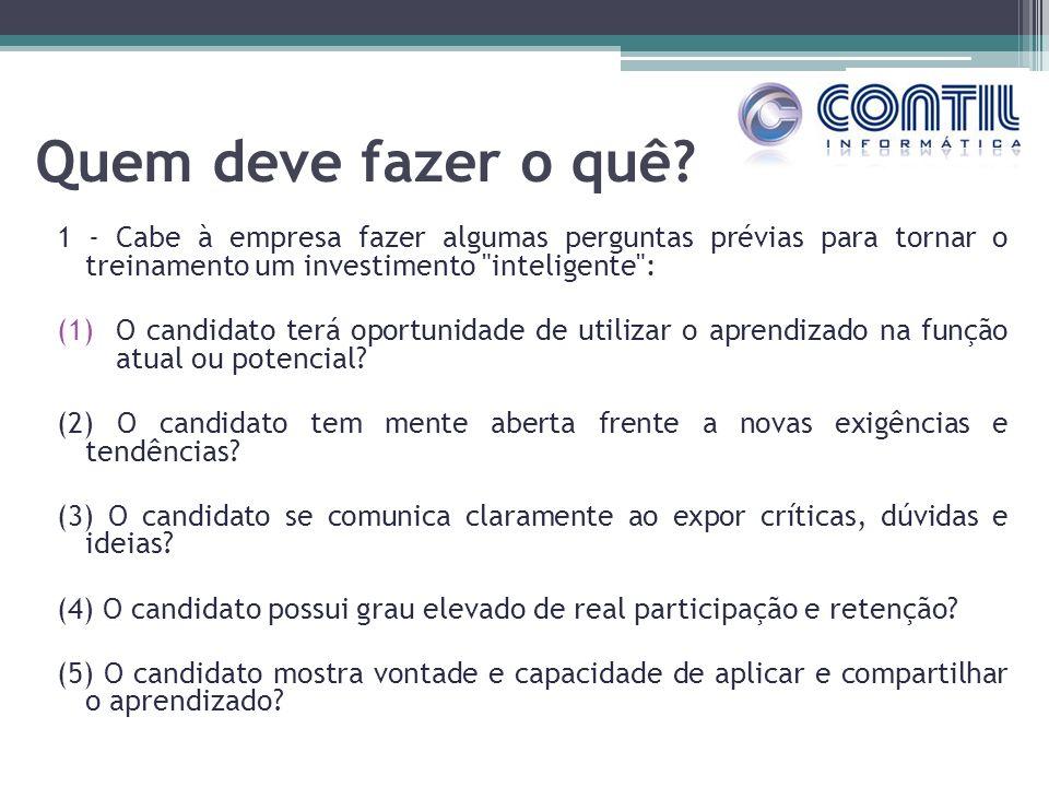 Quem deve fazer o quê 1 - Cabe à empresa fazer algumas perguntas prévias para tornar o treinamento um investimento inteligente :