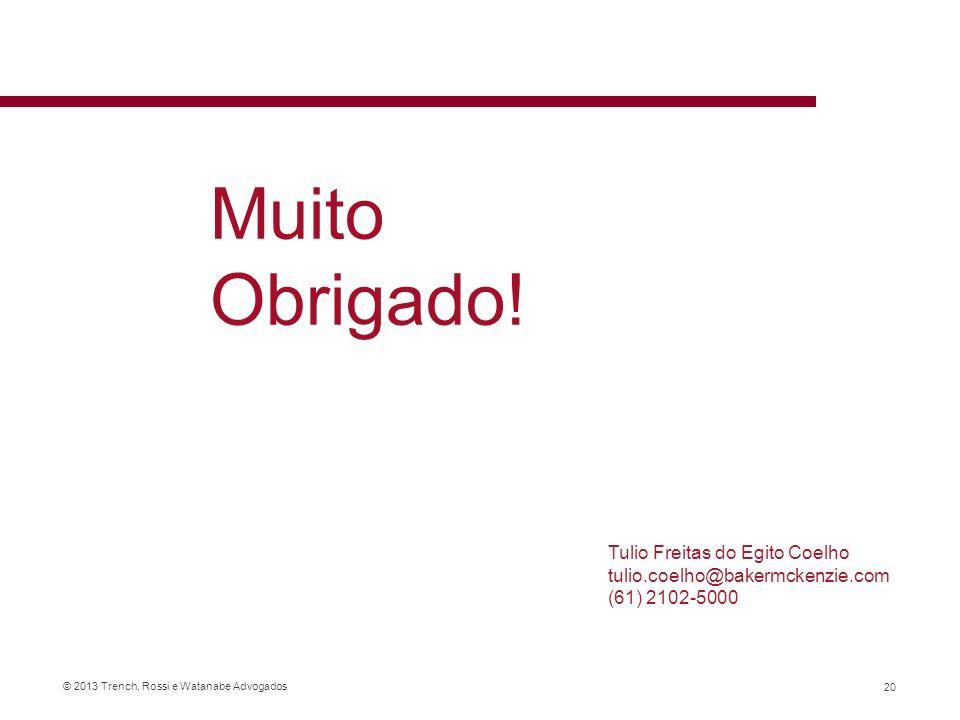 Muito Obrigado! Tulio Freitas do Egito Coelho tulio.coelho@bakermckenzie.com (61) 2102-5000
