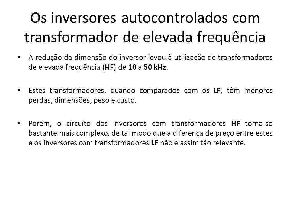 Os inversores autocontrolados com transformador de elevada frequência