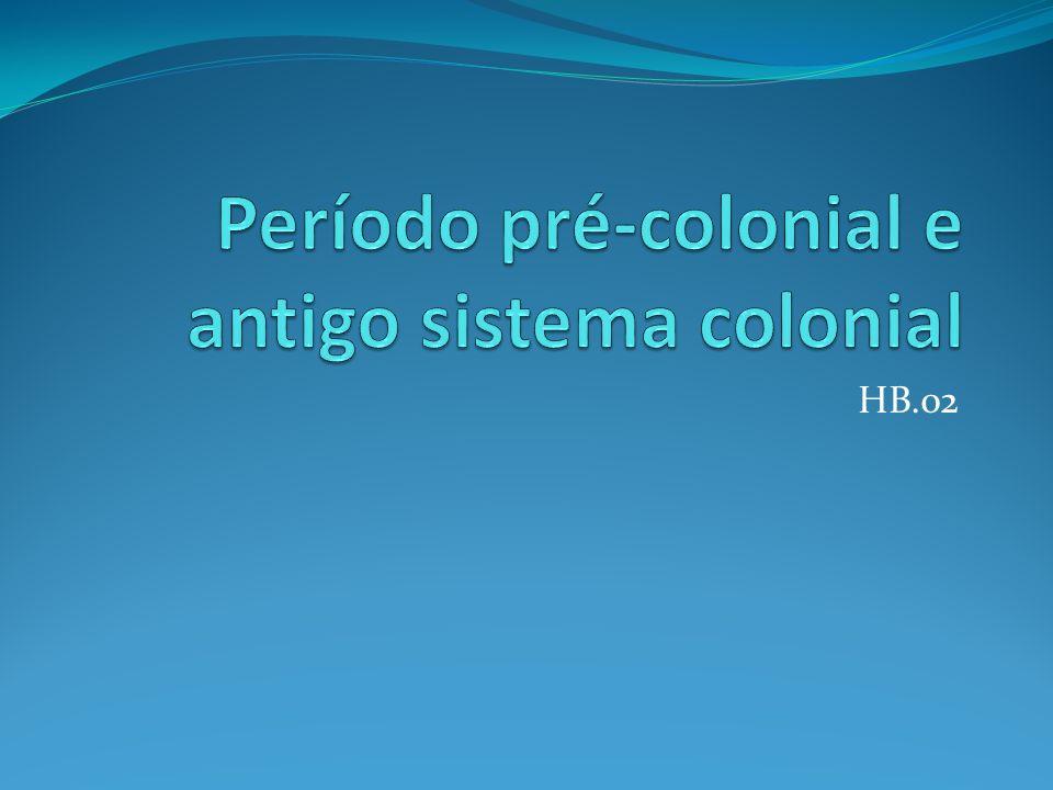Período pré-colonial e antigo sistema colonial