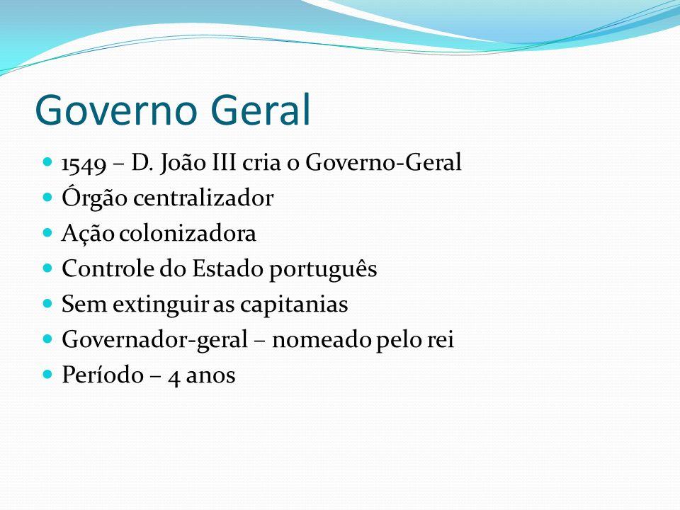 Governo Geral 1549 – D. João III cria o Governo-Geral