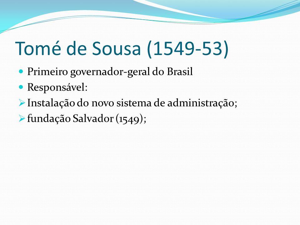Tomé de Sousa (1549-53) Primeiro governador-geral do Brasil
