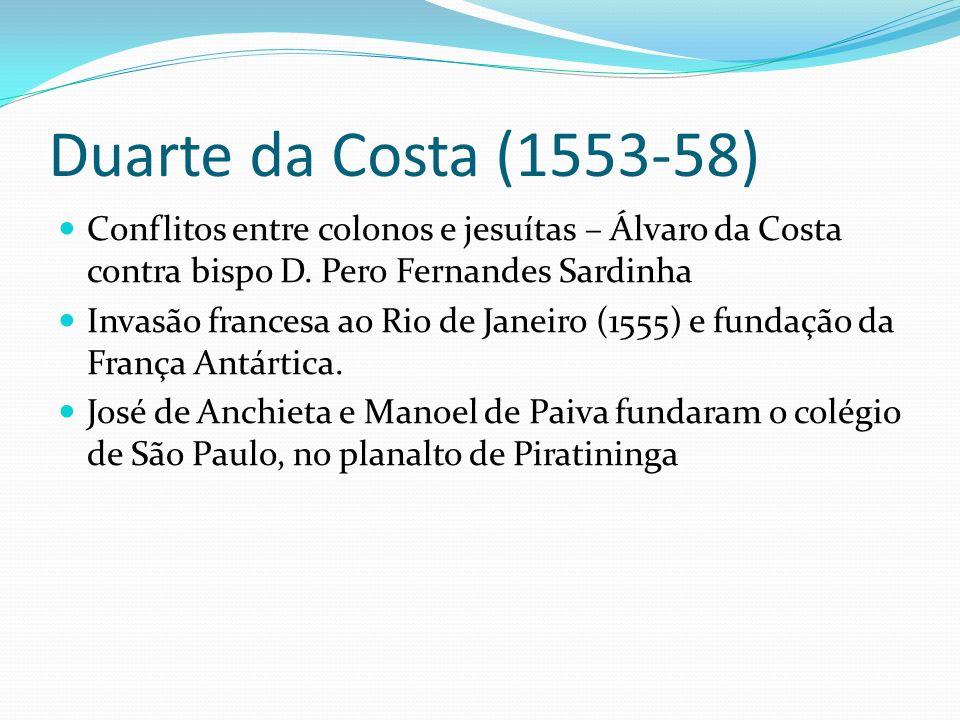 Duarte da Costa (1553-58) Conflitos entre colonos e jesuítas – Álvaro da Costa contra bispo D. Pero Fernandes Sardinha.