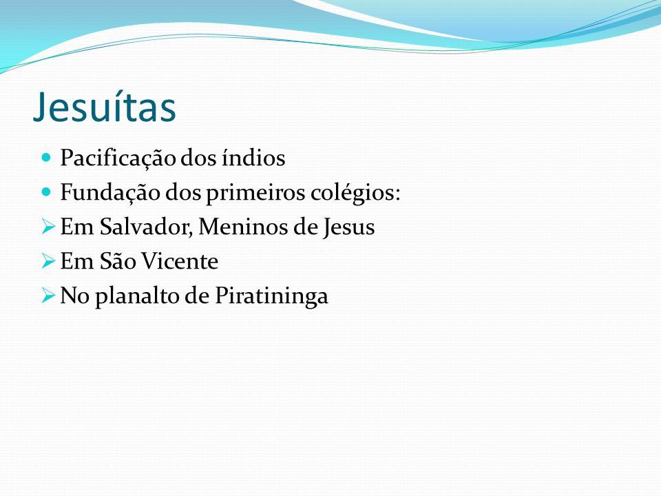 Jesuítas Pacificação dos índios Fundação dos primeiros colégios: