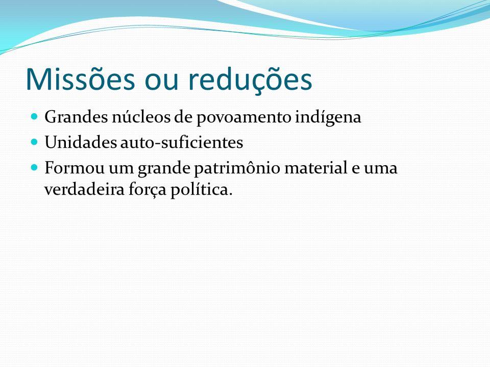 Missões ou reduções Grandes núcleos de povoamento indígena