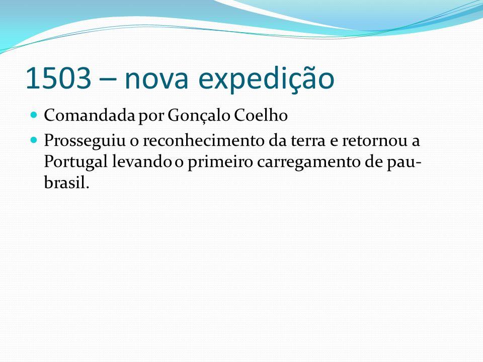 1503 – nova expedição Comandada por Gonçalo Coelho