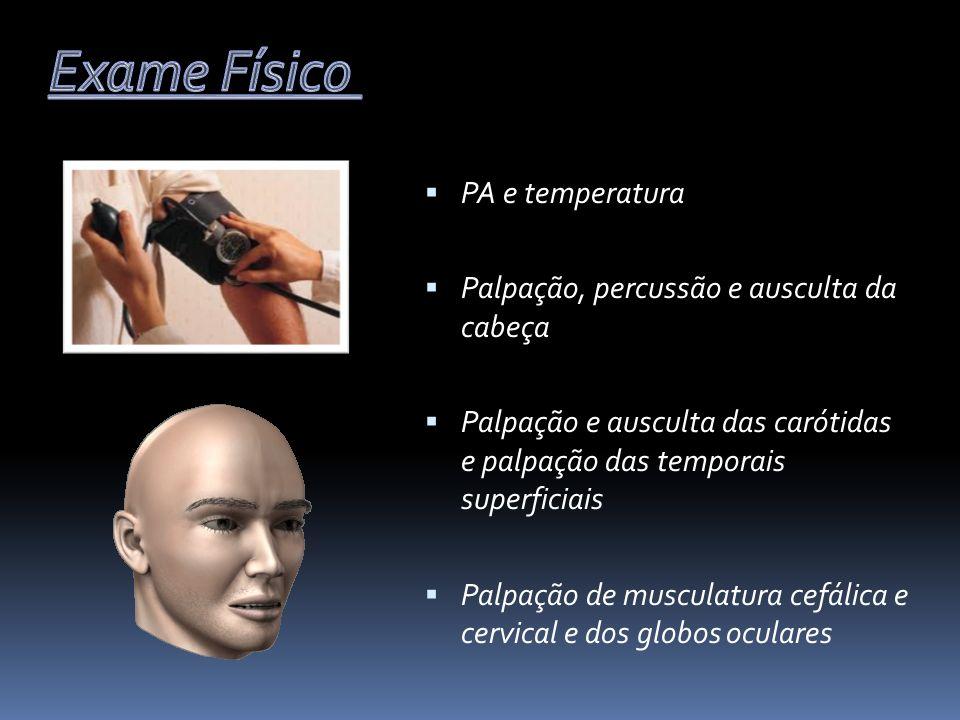 Exame Físico PA e temperatura Palpação, percussão e ausculta da cabeça
