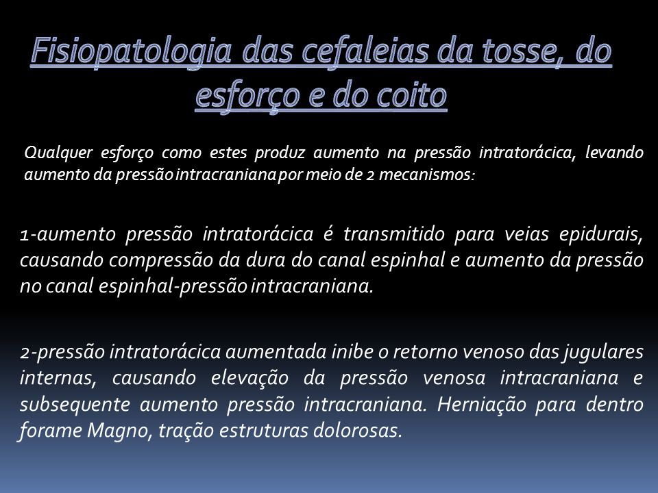Fisiopatologia das cefaleias da tosse, do esforço e do coito