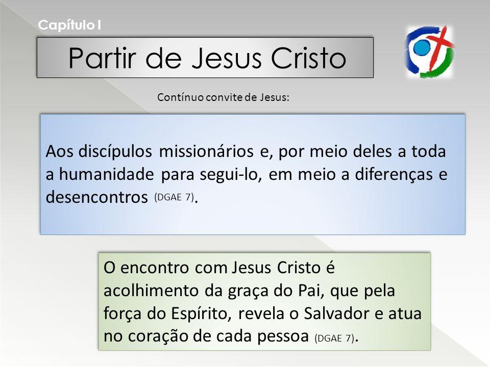 Capítulo I Partir de Jesus Cristo. Contínuo convite de Jesus: