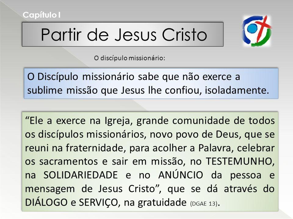 Capítulo I Partir de Jesus Cristo. O discípulo missionário: