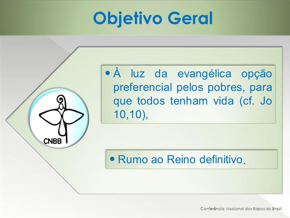 Objetivo Geral À luz da evangélica opção preferencial pelos pobres, para que todos tenham vida (cf. Jo 10,10),