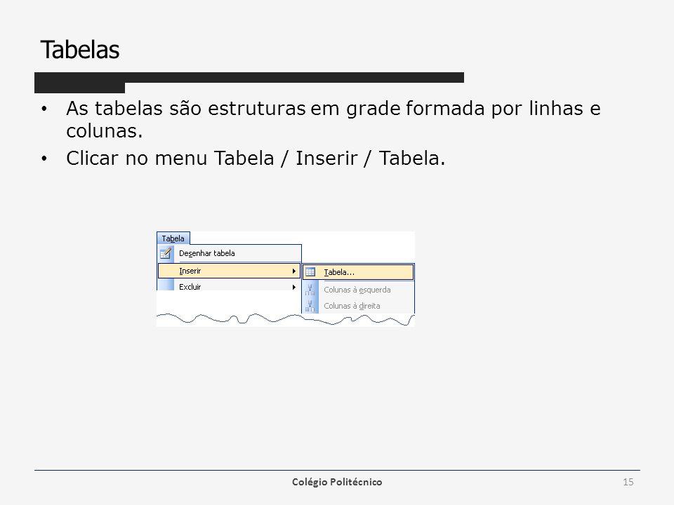 Tabelas As tabelas são estruturas em grade formada por linhas e colunas. Clicar no menu Tabela / Inserir / Tabela.