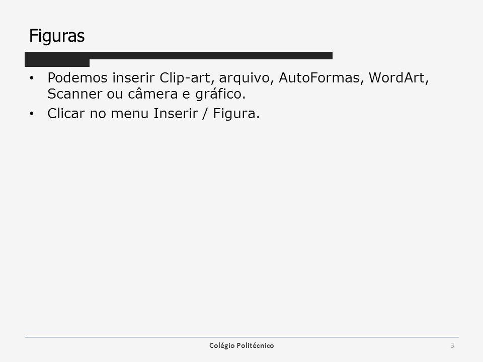 Figuras Podemos inserir Clip-art, arquivo, AutoFormas, WordArt, Scanner ou câmera e gráfico. Clicar no menu Inserir / Figura.