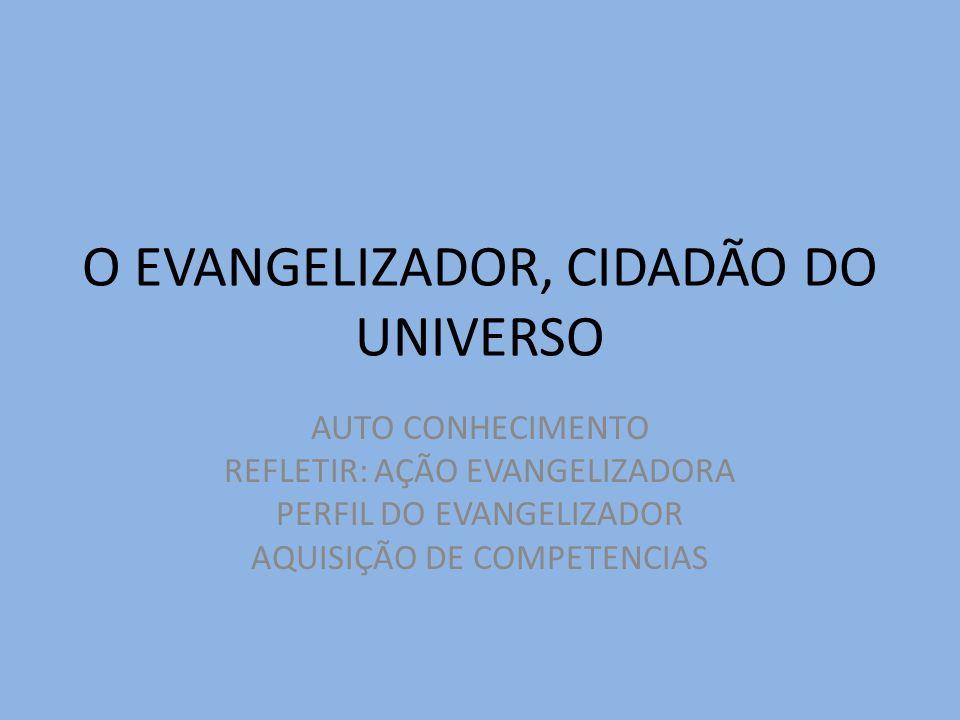 O EVANGELIZADOR, CIDADÃO DO UNIVERSO