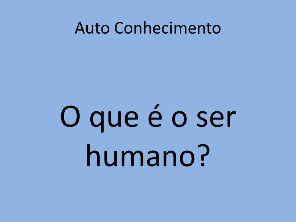 Auto Conhecimento O que é o ser humano