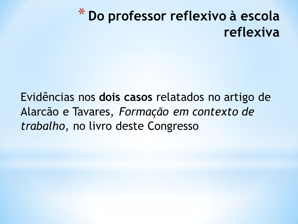 Do professor reflexivo à escola reflexiva