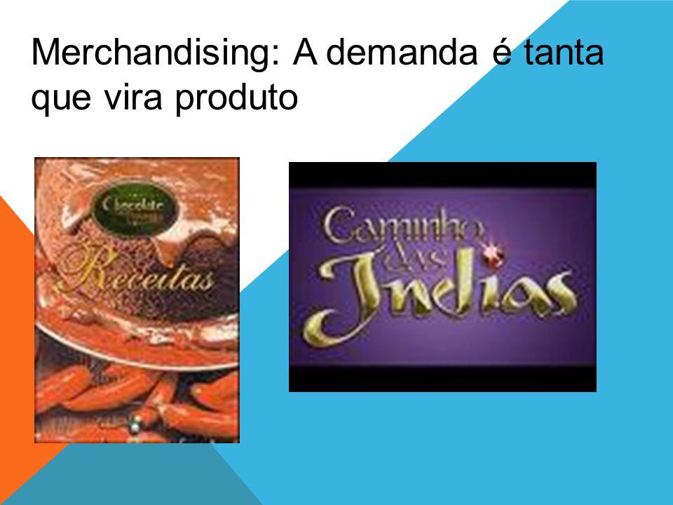Merchandising: A demanda é tanta que vira produto