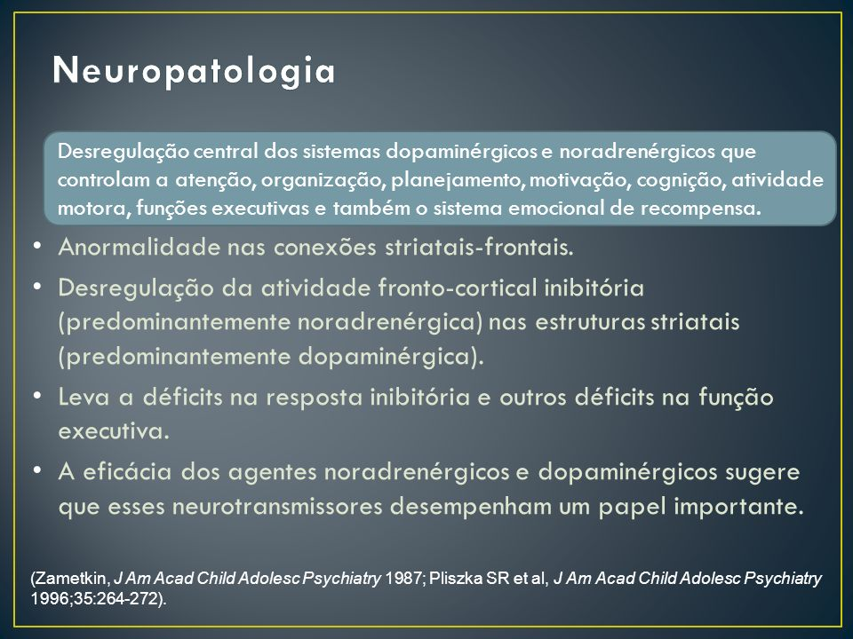 Neuropatologia Anormalidade nas conexões striatais-frontais.