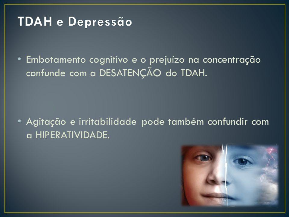 TDAH e Depressão Embotamento cognitivo e o prejuízo na concentração confunde com a DESATENÇÃO do TDAH.