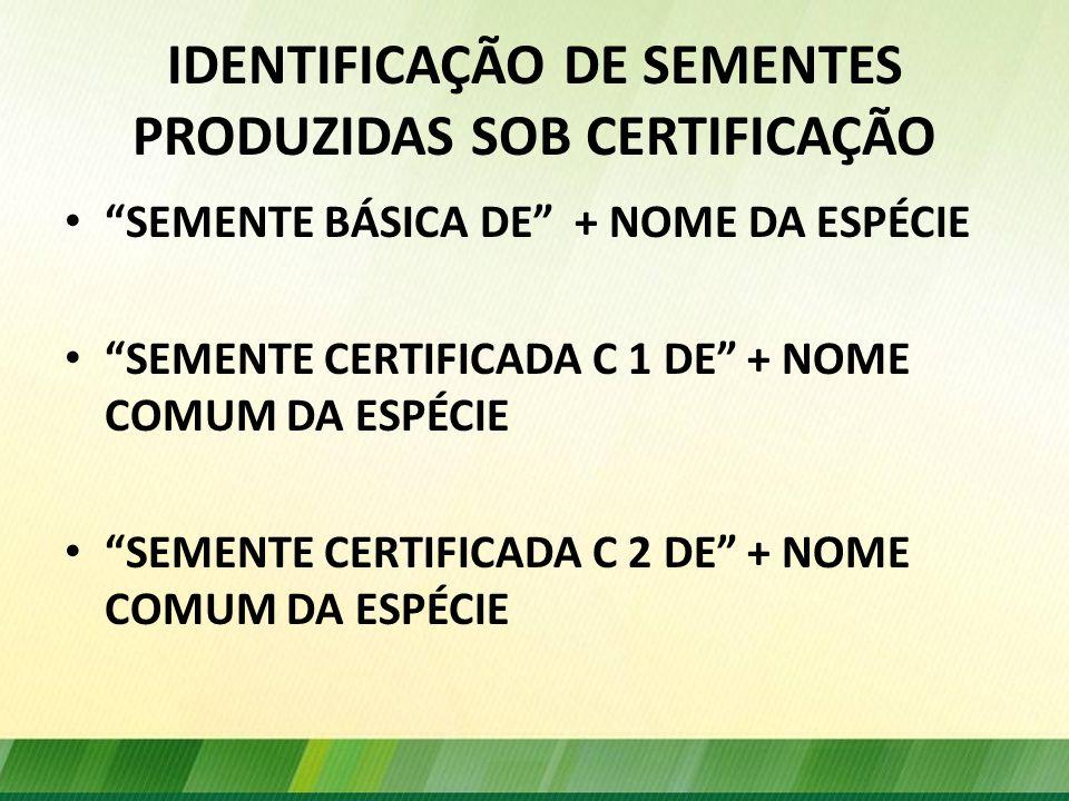 IDENTIFICAÇÃO DE SEMENTES PRODUZIDAS SOB CERTIFICAÇÃO