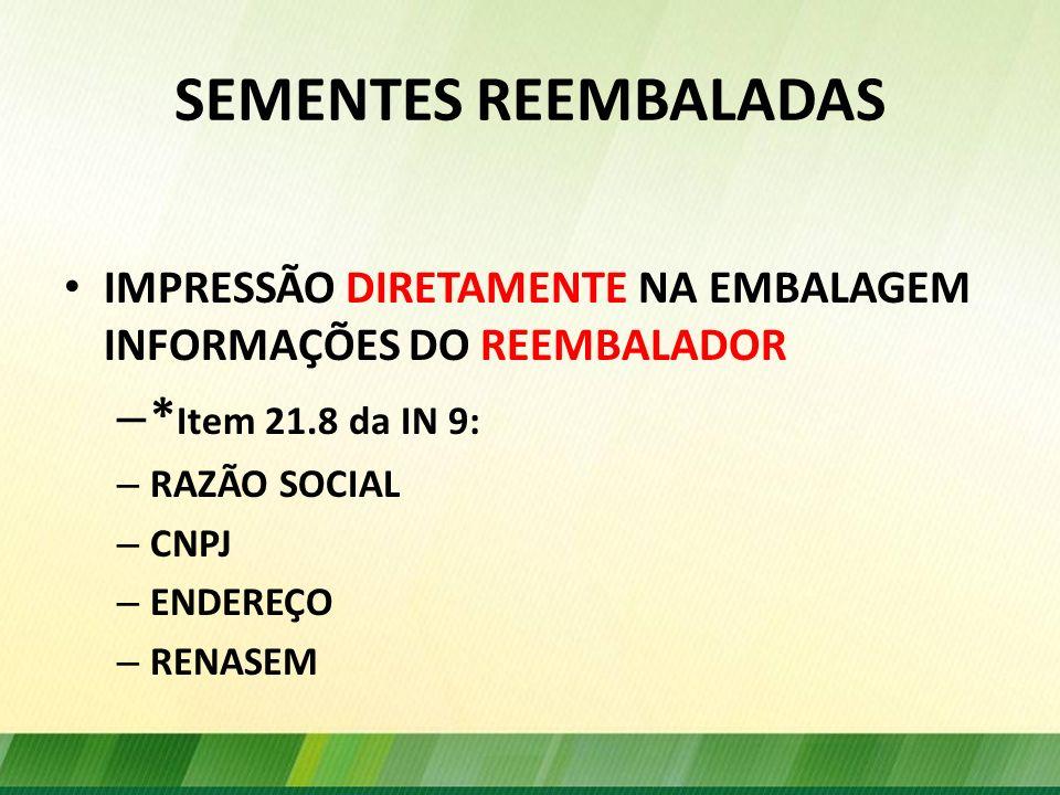 SEMENTES REEMBALADAS *Item 21.8 da IN 9: