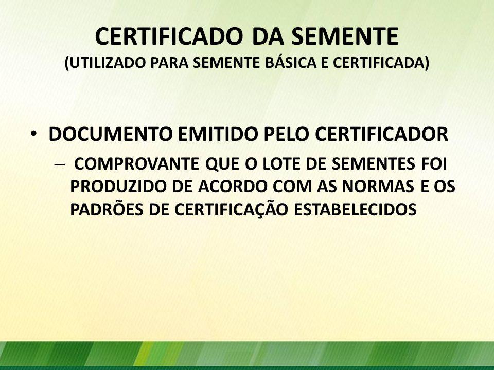 CERTIFICADO DA SEMENTE (UTILIZADO PARA SEMENTE BÁSICA E CERTIFICADA)