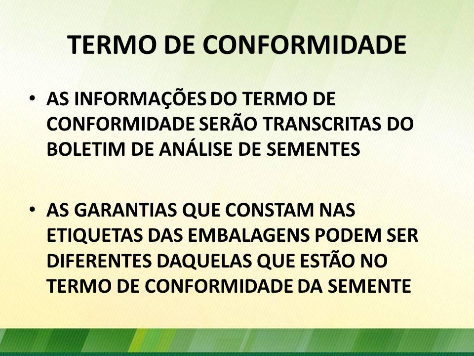 TERMO DE CONFORMIDADE AS INFORMAÇÕES DO TERMO DE CONFORMIDADE SERÃO TRANSCRITAS DO BOLETIM DE ANÁLISE DE SEMENTES.