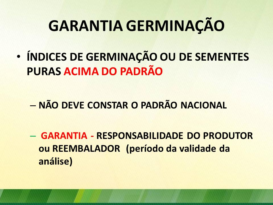 GARANTIA GERMINAÇÃO ÍNDICES DE GERMINAÇÃO OU DE SEMENTES PURAS ACIMA DO PADRÃO. NÃO DEVE CONSTAR O PADRÃO NACIONAL.