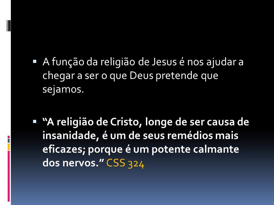 A função da religião de Jesus é nos ajudar a chegar a ser o que Deus pretende que sejamos.