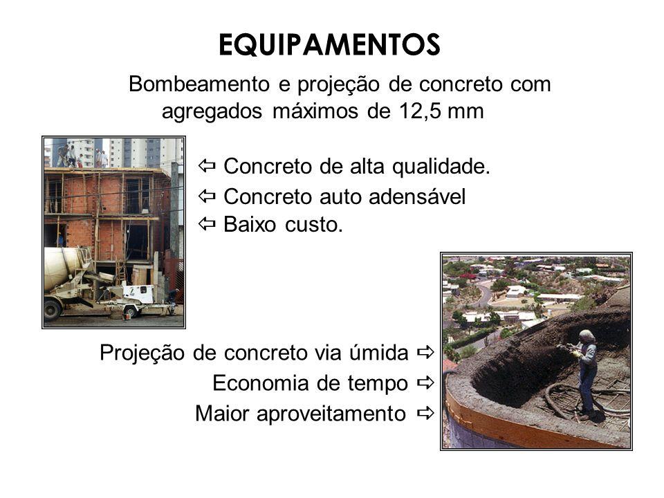 EQUIPAMENTOS Bombeamento e projeção de concreto com agregados máximos de 12,5 mm.  Concreto de alta qualidade.