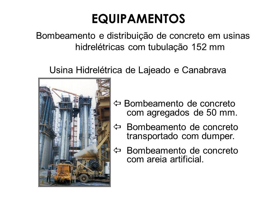 EQUIPAMENTOS Bombeamento e distribuição de concreto em usinas hidrelétricas com tubulação 152 mm. Usina Hidrelétrica de Lajeado e Canabrava.
