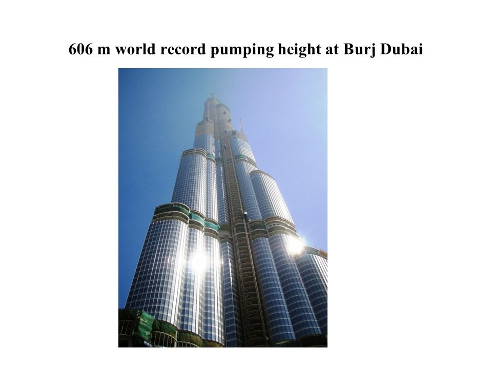 606 m world record pumping height at Burj Dubai