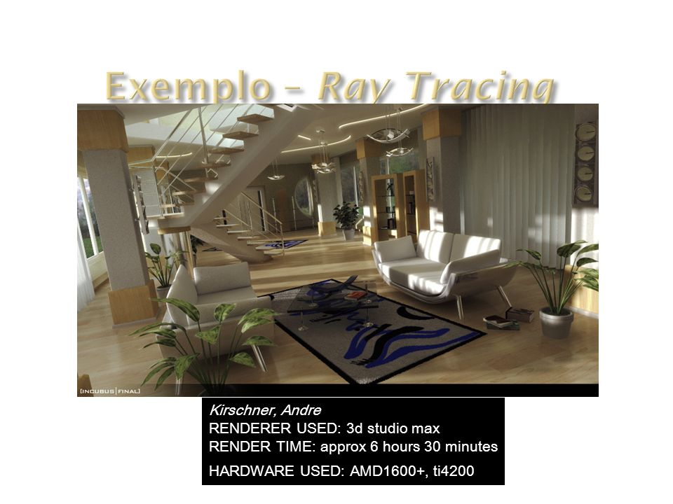 Exemplo – Ray Tracing Kirschner, Andre RENDERER USED: 3d studio max