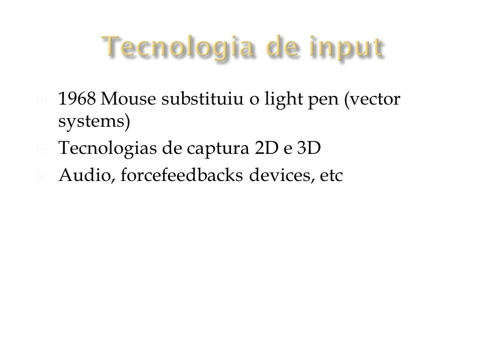 Tecnologia de input 1968 Mouse substituiu o light pen (vector systems)