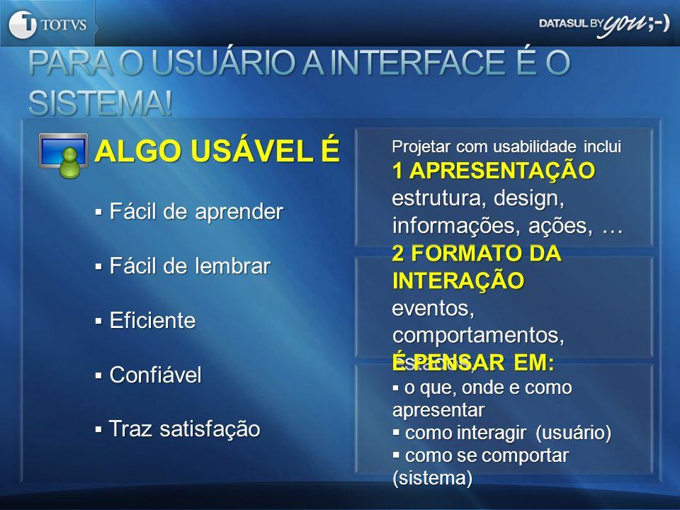 PARA O USUÁRIO A INTERFACE É O SISTEMA!