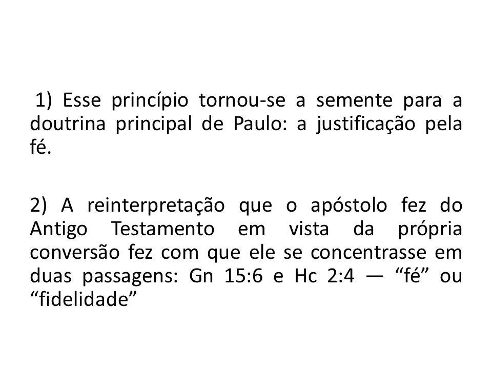 1) Esse princípio tornou-se a semente para a doutrina principal de Paulo: a justificação pela fé.