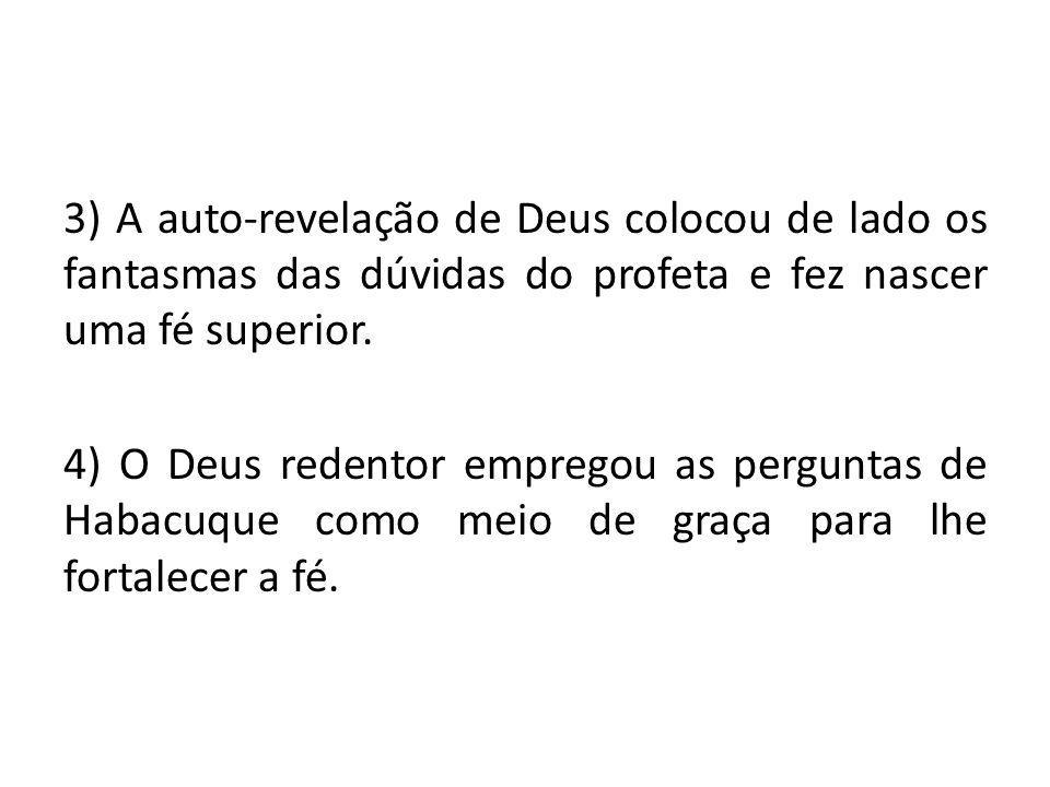 3) A auto-revelação de Deus colocou de lado os fantasmas das dúvidas do profeta e fez nascer uma fé superior.