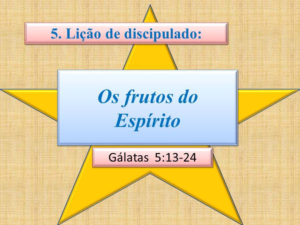5. Lição de discipulado: Os frutos do Espírito Gálatas 5:13-24